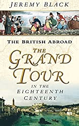 The British Abroad: The Grand Tour in the Eighteenth Century by Jeremy Black (2003-07-01)