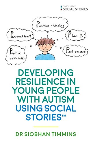 Developing Resilience in Young People with Autism using Social Stories™ (Growing Up With Social Stories)