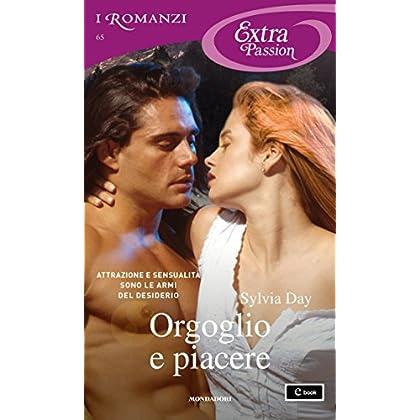 Orgoglio E Piacere (I Romanzi Extra Passion)