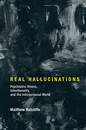 Real Hallucinations: Psychiatric Illness, Intentionality, and the Interpersonal World (Philosophical Psychopathology) (English Edition)