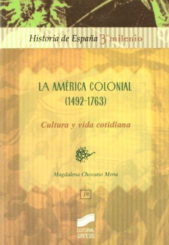 La América colonial (1492-1763): cultura y vida cotidiana (Historia de España, 3er milenio)