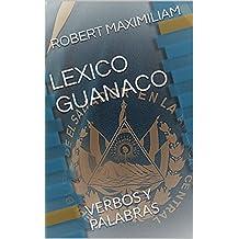 LEXICO GUANACO: VERBOS Y PALABRAS (Spanish Edition)