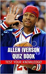 Allen Iverson Quiz Book - 50 Fun & Fact Filled Questions About One Of Greatest Basketball Players To Ever Play The Game Allen Iverson (English Edition)