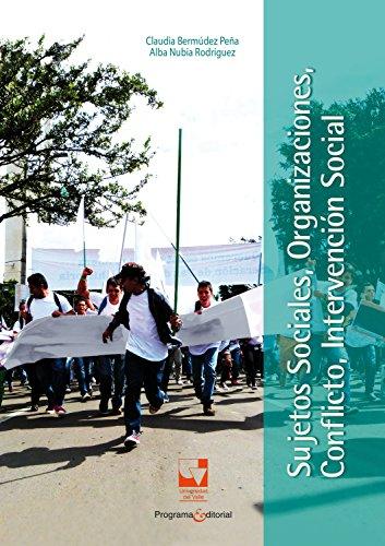Sujetos sociales, organizaciones, conflicto, intervención social (Ciencias sociales y económicas nº 2) por Claudia Bermúdez Peña