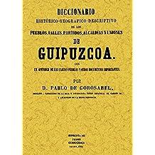 Guipuzcoa. Diccionario Histórico-Geografico-Descriptivo de los Pueblos, Valles, Alcadias y Uniones de Guipuzcoa