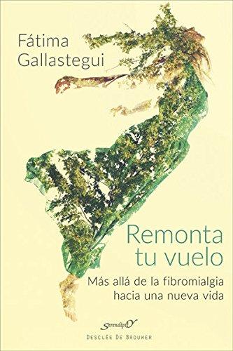 Descargar Libro Remonta tu vuelo. Más allá de la Fibromialgia hacia una nueva vida (Serendipity) de Fátima Gallastegui Aguirre