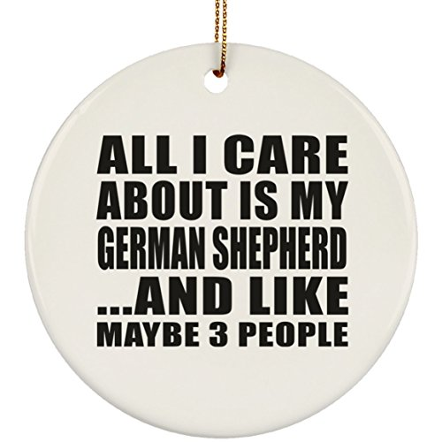Designsify All I Care About is My German Shepherd - Circle Ornament Kreis Weihnachtsbaumschmuck aus Keramik Weihnachten - Geschenk zum Geburtstag Jahrestag Muttertag Vatertag Ostern -