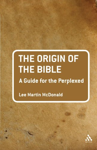 Origin of the Bible: A Guide For the Perplexed (Guides for the Perplexed)