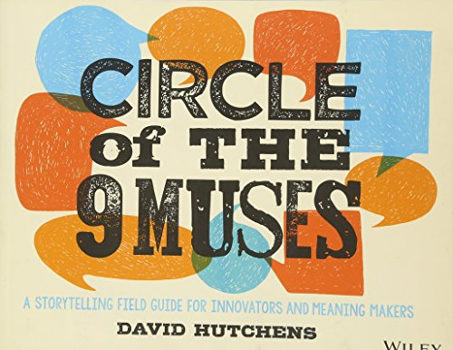 Circle of the 9 Muses: A Storytelling Field Guide for Innovators and Meaning Makers por David Hutchens