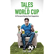 Tales Of The World Cup: 32 Personal Accounts