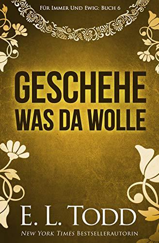 Geschehe, was da wolle (Für Immer Und Ewig 6) (Wolle Ebooks Kindle)