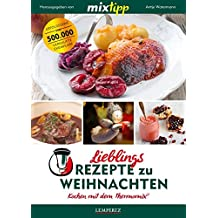 mixtipp Lieblingsrezepte zu Weihnachten: Kochen mit dem Thermomix: Kochen mit dem Thermomix®
