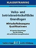 Volks- und betriebswirtschaftliche Grundlagen: Klausurtraining Wirtschaftsbezogene Qualifikationen