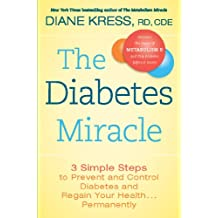 The Diabetes Miracle: 3 Simple Steps to Prevent and Control Diabetes and Regain Your Health . . . Permanently (English Edition)