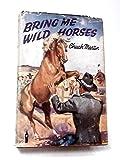 Bring Me Wild Horses