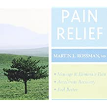 Pain Relief: Manage and Eliminate Pain, Accelerate Recovery, and Feel Better by Martin L. Rossman (2010-04-28)