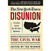New York Times: Disunion: Modern Historians Revisit and Reconsider the Civil War from Lincoln's Election to the Emancipation Proclamation (English Edition)