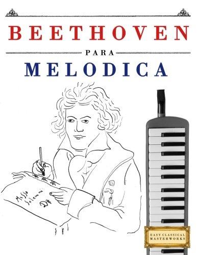 Beethoven para Melódica: 10 Piezas Fáciles para Melódica Libro para Principiantes