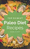 Paleo Diet: Top 50 Best Paleo Recipes – The Quick, Easy, & Delicious Everyday Cookbook!