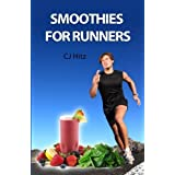 Smoothies for Runners: 32 Proven Smoothie Recipes to Take Your Running Performance to the Next Level, Decrease Your Recovery Time and Allow You to Run Injury-free (Volume 1) by CJ Hitz (2012-04-09)
