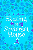 Skating at Somerset House (A Christmas Short Story): Love London Series