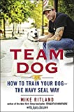 Team Dog: How to Train Your Dog--the Navy SEAL Way by Mike Ritland (2015-01-29)