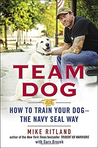 Team Dog : How to Train Your Dog - the Navy Seal Way by Gary Brozek (19-Mar-2015) Hardcover