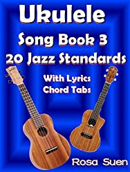 Ukulele Song Book 3 - 20 Jazz Standards with Lyrics & Ukulele Chord Tabs (Ukulele Songs 1) (English Edition)
