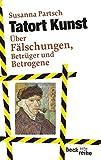 Tatort Kunst: Über Fälschungen, Betrüger und Betrogene (Beck'sche Reihe) - Susanna Partsch
