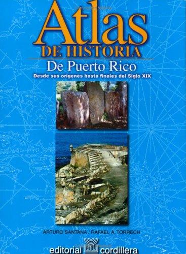 Atlas De Historia De Puerto Rico Desde Sus Origenes Hasta Finales Del Siglo Xix