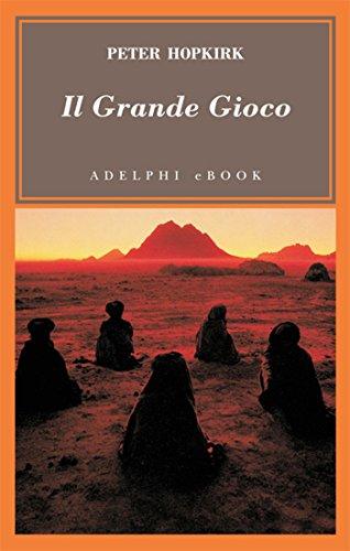 Il Grande Gioco (Gli Adelphi Vol. 365)
