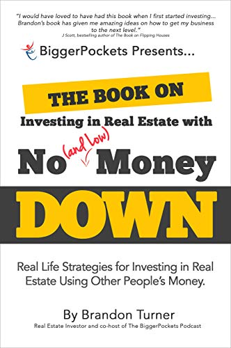 The Book on Investing In Real Estate with No (and Low) Money Down: Real Life Strategies for Investing in Real Estate Using Other People's Money (Real Estate Investments)