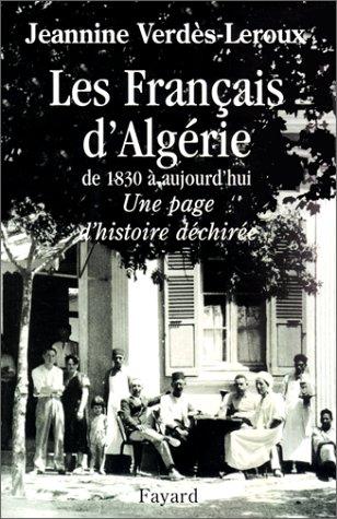 Les Français d'Algérie de 1830 à aujourd'hui. Une page d'histoire déchirée
