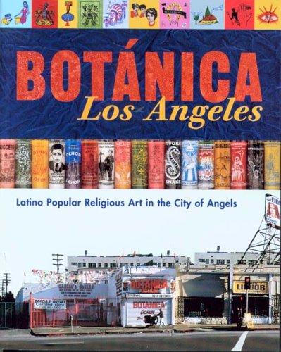 Botanica Los Angeles: Latino Popular Religious Art in the City of Angels por Patrick Arthur Polk