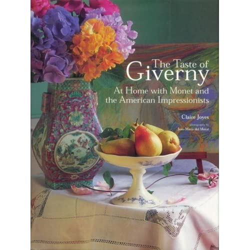 The Taste of Giverny: At Home with Monet and the American Impressionists by Joyes, Claire (2000) Hardcover
