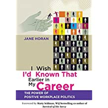 I Wish I'd Known That Earlier in My Career: The Power of Positive Workplace Politics