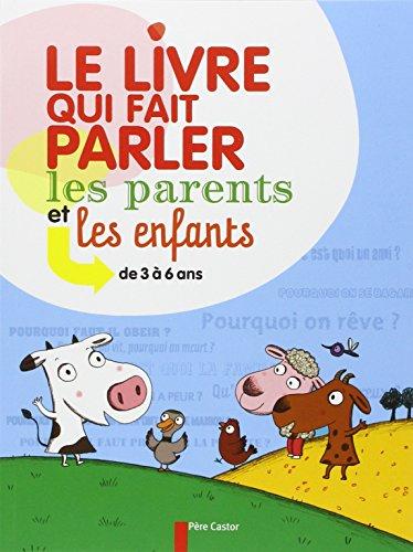 Le livre qui fait parler les parents et les enfants : De 3 à 6 ans par Sophie Coucharrière