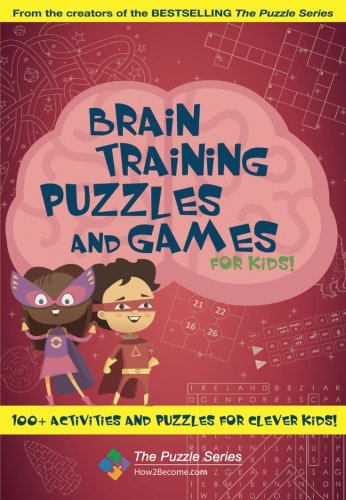 Brain Training Puzzles and Games for Kids: 100+ Activities and Puzzles for Clever Kids! (The Puzzle Series)