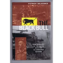 The Black Bull: From Normandy to the Baltic with the 11th Armoured Division