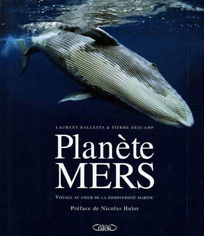 Planète Mers : Voyages au coeur de la biodiversité marine par LAURENT BALLESTA