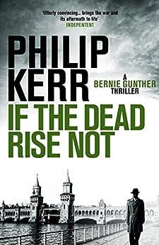 If the Dead Rise Not: Bernie Gunther Thriller 6 (Bernie Gunther Mystery) von [Kerr, Philip]