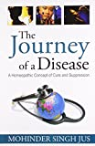 The Journey of a Disease: A Homoeopathic Concept of Cure and Suppression: 1