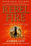 Rebel Fire (Sherlock Holmes: The Legend Begins) by Andrew Lane (2012-10-30)