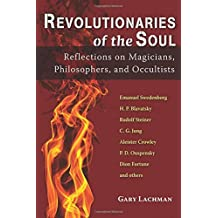 Revolutionaries of the Soul: Reflections on Magicians, Philosophers, and Occultists by Gary Lachman (2014-09-30)