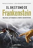 Il destino di Frankenstein. Tra mito letterario e utopie scientifiche