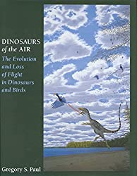 [(Dinosaurs of the Air : The Evolution and Loss of Flight in Dinosaurs and Birds)] [By (author) Gregory S. Paul] published on (April, 2002)
