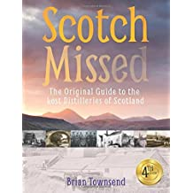 Scotch Missed - The Original Guide to the Lost Distilleries of Scotland by Brian Townsend (2015-07-15)