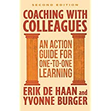 Coaching with Colleagues 2nd Edition: An Action Guide for One-to-One Learning by de Haan, Dr Erik, Burger, Dr Yvonne (November 29, 2013) Paperback