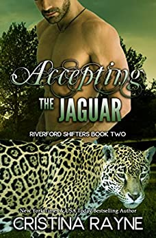 Accepting the Jaguar (Riverford Shifters Book 2) (English Edition) van [Rayne, Cristina]