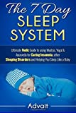 The 7 Day Sleep System: Ultimate Vedic Guide to using Mudras, Yoga & Ayurveda for Curing Insomnia, other Sleeping Disorders and Helping You Sleep Like a Baby by Advait (2016-01-27)